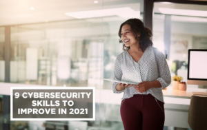 9 Cybersecurity Skills to Improve in 2021