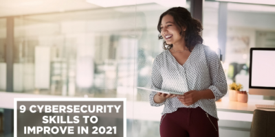 9 Cybersecurity Skills to Improve in 2021-